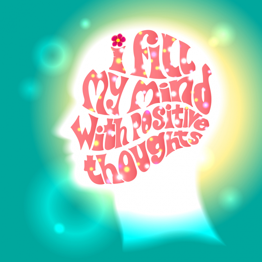 I fill my mind with positive thoughts