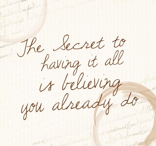 Secret to having is believing