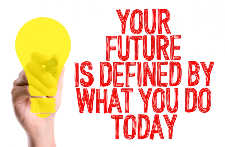 Your future is determined by what you do today