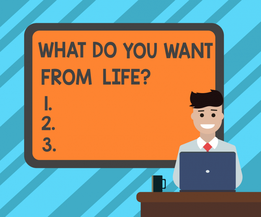What do you want from life?