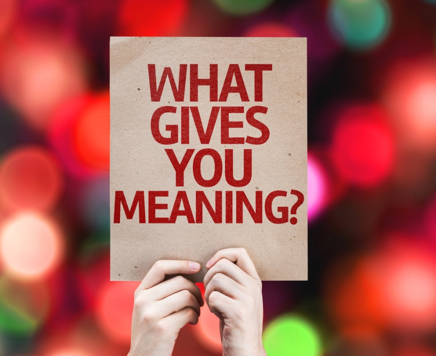 What give you meaning?