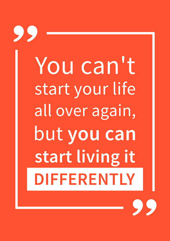 You can't start your life over again