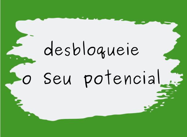 Desbloqueie o seu potencial