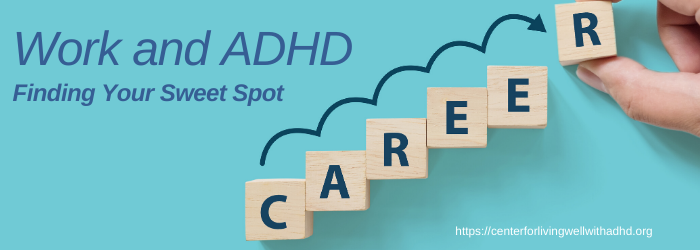 Work and ADHD Finding Your Sweet Spot