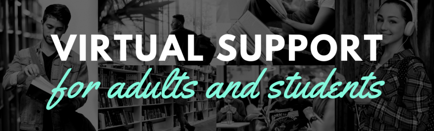 Virtual Support for Adults and Students